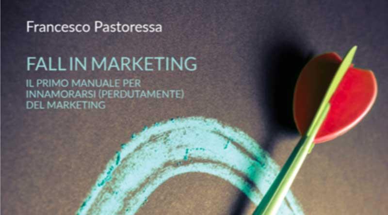 Fall in Marketing: il primo manuale per innamorarsi perdutamente del marketing